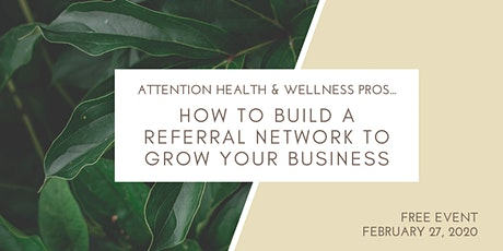 How To Grow Your Health & Wellness Business With A Referral Network tickets