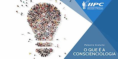 Palestra: O que é a Conscienciologia ingressos