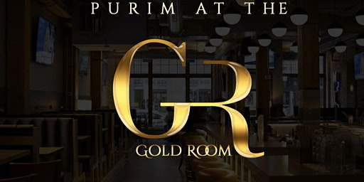 PURIM AT THE GOLD ROOM