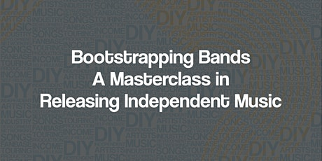 Bootstrapping Bands - A Masterclass in Releasing Independent Music tickets