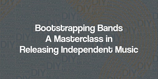 Bootstrapping Bands - A Masterclass in Releasing Independent Music