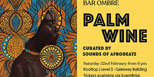 Palm Wine - Curated By Sounds of Afrobeats Festiva