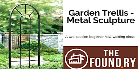 Postponed - Intro to Welding - Garden Trellis: Two Sessions @TheFoundry tickets
