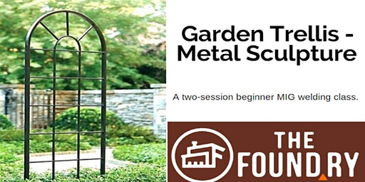 Introduction to Welding - Garden Trellis: Two Sessions @TheFoundry