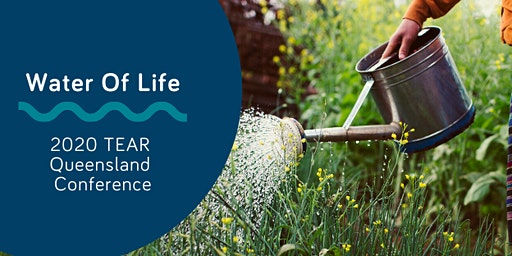 TEAR Queensland Conference - Water of Life - Drought, Development and Jesus