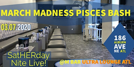 SatHERday NIGHT LIVE  MARCH MADNESS PICSES WKND BASH tickets