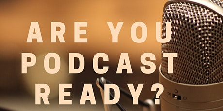 Are You Podcast Ready? tickets