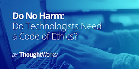 Do No Harm: Do Technologists Need a Code of Ethics? tickets