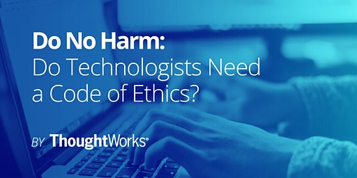 Do No Harm: Do Technologists Need a Code of Ethics?