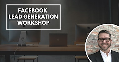 FREE WORKSHOP - Facebook Lead Generation In 2020