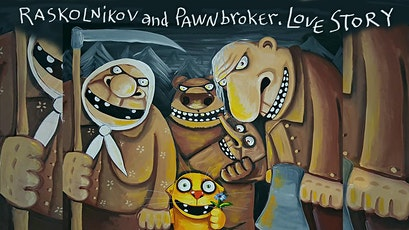 "Comedy ""Raskolnikov And The Pawnbroker. A Love Story"" tickets"