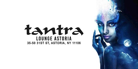 Tantra Lounge Astoria Best Saturday Night Party [Grab Free Tickets Now] tickets