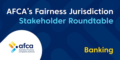 AFCA's Approach to its Fairness Jurisdiction Roundtable - Banking Session 1 tickets