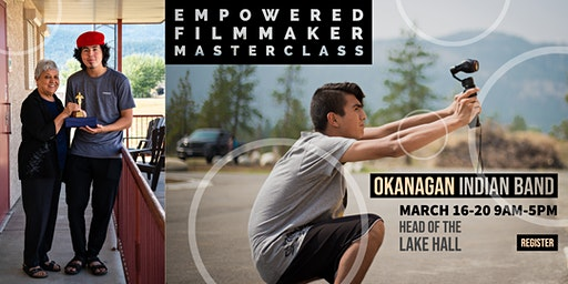 EMPOWERED FILMMAKER MASTERCLASS FOR INDIGENOUS ADULTS - OKANAGAN INDIAN BAND