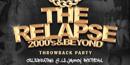 The Relapse: 2000s & Beyond Throwback Party