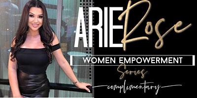 Arie Rose Women Empowerment Series - Complimentary