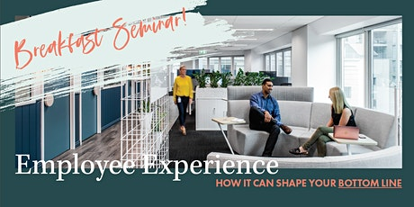 How Employee Experience can shape your Bottom Line | Breakfast Seminar tickets