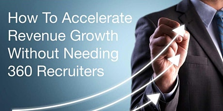 How To Accelerate Revenue Growth Without Needing 360 Recruiters tickets