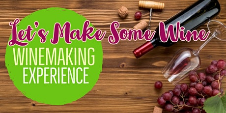 Let's Make Some Wine - Wine Making Experience tickets