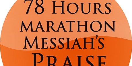 78 Hours' Marathon Messiah's Praise: UK Session: Tuesday 3rd March 2020 tickets