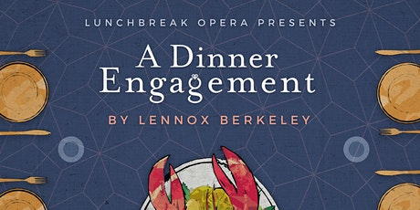 Lunchbreak Opera presents A Dinner Engagement tickets