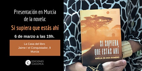 Presentación en Murcia de la novela: Si supiera que estás ahí entradas