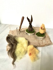 Needle Felting Workshop - Easter Bunnies and Chicks tickets