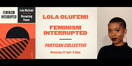 Lola Olufemi - Feminism, Interrupted. Book Talk and Q + A tickets