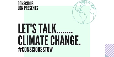 #ConsciousStow. Let's Talk....... Climate Change 10 years plus tickets