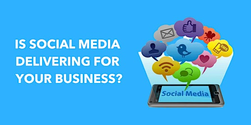 Is Social Media Delivering For Your Business?