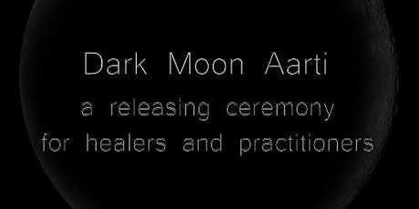 Dark Moon Aarti: a releasing ceremony for healers and practitioners tickets