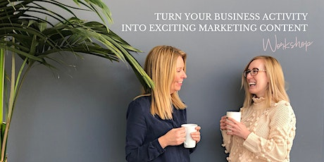 How to turn your Business Activity into Exciting Marketing Content tickets