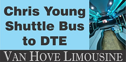 Chris Young Shuttle Bus to DTE from Hamlin Pub 22 Mile & Hayes