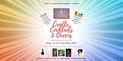 Crafts, Cocktails & Queens! Drag Queen Paint Night