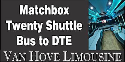 Matchbox Twenty Shuttle Bus to DTE from Hamlin Pub 25 Mile & Van Dyke