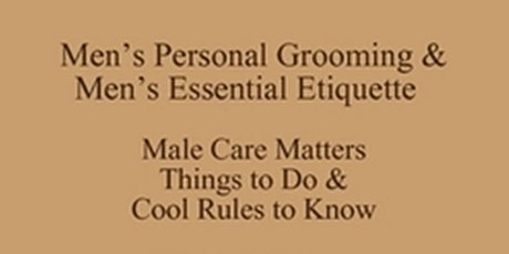 Men's Personal Grooming Lessons and Men's Business Etiquette to Know, Job Preparation Four Pack, New Class Special 512 821-2699, Outclass the Competition tickets