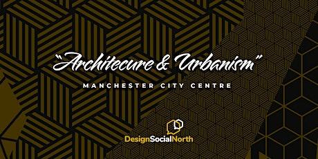 Architecture & Urbanism - MANCHESTER tickets