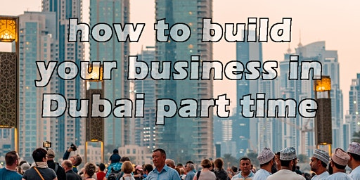 how to build your business in Dubai part time