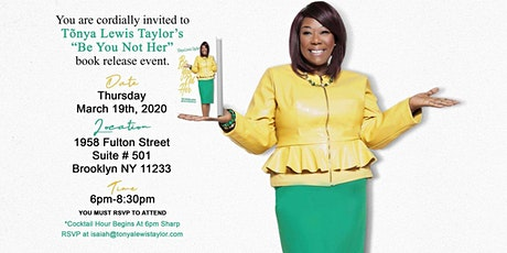"""Tonya Lewis Taylor Presents: The """"Be You Not Her"""" Book Release Event! tickets"""