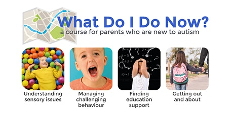 What Do I Do Now? 6-Week Course for Parents New to Autism tickets