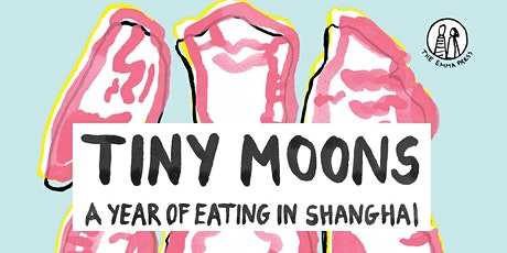 Book launch: Tiny Moons: A Year of Eating in Shanghai by Nina Mingya Powles tickets