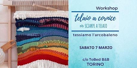 Workshop_ Telaio a Cornice per tessere l'Arcobaleno biglietti