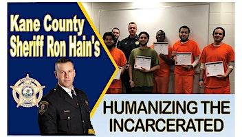 Kane County Sheriff Ron Hain's Humanizing the Incarcerated