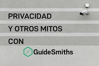 Privacidad y otros mitos con GuideSmiths entradas