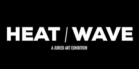 HEAT/WAVE: A Juried Exhibition tickets