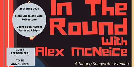 In The Round with Alex McNeice and Guests! - 26th June 2020 billets