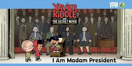 Xavier Riddle and The Secret Movie: I Am Madam President tickets