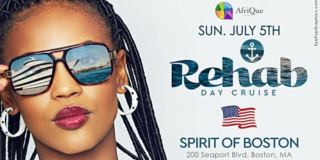 ReHab Day Cruise Part 1 - SUN.JULY.5TH | SPIRIT OF BOSTON | 5p-9pm tickets