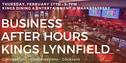 Thursday, Feb. 27th After Hours Networking Reception Kings Lynnfield