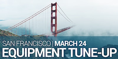 Equipment Tune-up – San Francisco – March 2020